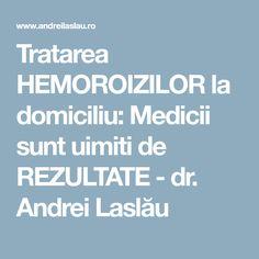 Tratarea HEMOROIZILOR la domiciliu: Medicii sunt uimiti de REZULTATE - dr. Andrei Laslău Natural, Diet, Embroidery, Nature, Au Natural