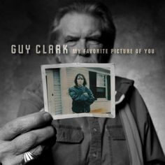 My Favorite Picture of You/Guy Clark  http://encore.greenvillelibrary.org/iii/encore/record/C__Rb1370574