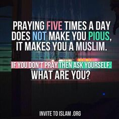 """""""Praying five times a day does not make you pious it makes you a muslim."""""""