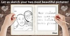 Let us sketch your two most beautiful pictures!