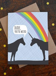 dude you're weird card, weird card, unique card, unicorn card