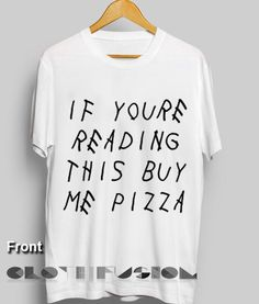 Unisex Premium If You Reading This Buy Me Pizza T shirt Design Clothfusion