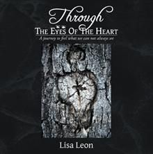 Through The Eyes Of The Heart - My dream of writing a book has become a reality.  Can be viewed and purchased here: http://bookstore.balboapress.com/Products/SKU-000582343/Through-The-Eyes-Of-The-Heart.aspx