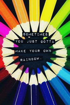 *color* IT radiantly vibrant to outshine any darkness attempting to consume your *rainbow!*