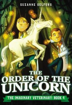 The Order of the Unicorn (The Imaginary Veterinary #4) by Suzanne Selfors, Dan Santat (Goodreads Author) (Illustrations)