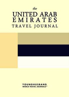 'I don't always design travel journals, but when I do they are the kind of travel journals that people throw parades for.' - Cormac Younghusband, The World's Most Legendary Nomad THE UNITED ARAB EMIRA