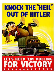 Knock the 'Heil' out of Hitler: Let's Keep 'em Pulling for Victory. This WWII poster shows Adolph Hitler being knocked off of his feet by a GMC truck. This Knock the 'Heil' out of Hitler poster was us Vintage Advertisements, Vintage Ads, Vintage Posters, Vintage Trucks, Vintage Stuff, Ww2 Propaganda Posters, Political Posters, Old Ads, Military History