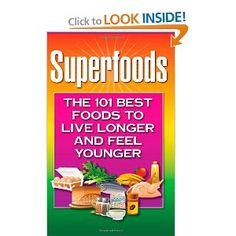 Superfoods: The 101 Best Foods to Live Longer and Feel Younger --- http://www.amazon.com/Superfoods-Best-Foods-Longer-Younger/dp/1937918556/?tag=pintrest01-20