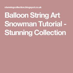 Balloon String Art Snowman Tutorial - Stunning Collection