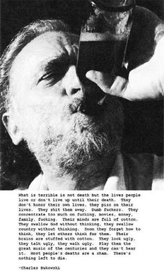 Bukowski quotes on life, death, love, writing. Poem Quotes, Quotable Quotes, Life Quotes, Pretty Words, Cool Words, Charles Bukowski Poems, Meaningful Quotes, Inspirational Quotes, Badass Quotes
