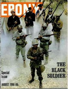 Black Soldiers during the Vietnam War, Ebony magazine, August Black History Facts, Black History Month, Art History, Ancient History, Ebony Magazine Cover, Magazine Covers, Ernesto Che Guevara, Sneak Attack, By Any Means Necessary