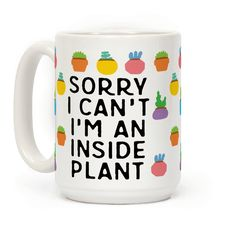 Sorry I Can't I'm An Inside Plant - Show off your love of plants with this succulent lover's, plant owner's, indoor houseplant coffee mug! Let the world know that you are an inside plant and you just can't.