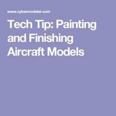 Tech Tip: Painting and Finishing Aircraft Models