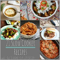 21 Slow Cooker Recipes   All to make your life easier.