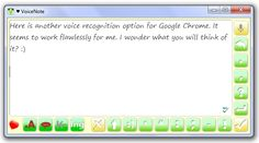 VoiceNote: Another Excellent Voice-to-Text App for Google Chrome  December 9, 2012 by Paul Hamilton.  Thanks to OT's with Apps  for the heads-up!