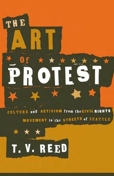 The art of protest: culture & activism from the civil rights movement to the streets of seattle…