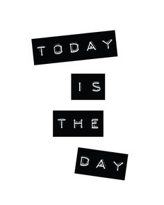Today is the day.