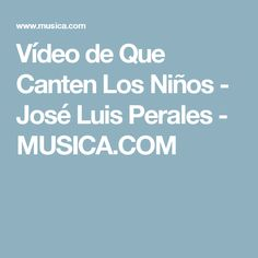 Vídeo de Que Canten Los Niños - José Luis Perales - MUSICA.COM