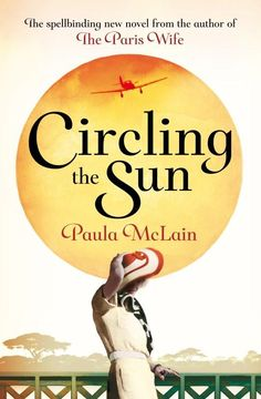 """Circling the Sun - I loved McLain's """"The Paris Wife"""" so much that I think I'll read this as my female author."""