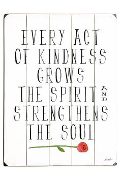 Every Act of Kindness makes you feel good and others as well