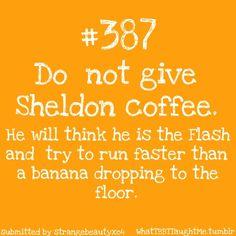 oh sheldon, No coffee! The Big Bang Theory
