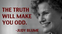 Judy Blume. An American writer, Blume's novels for teenagers were among the first to tackle racism (Iggie's House), menstruation (Are You There God? It's Me, Margaret.), divorce (It's Not the End of the World, Just As Long As We're Together), bullying (Blubber), masturbation (Deenie, Then Again, Maybe I Won't, and originally Tiger Eyes) and teen sex (Forever).