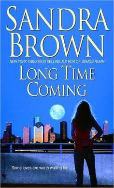 Free eBook Long Time Coming: A Novel Author Sandra Brown Sandra Brown Books, Books To Read, My Books, Long Time Coming, Twist Of Fate, Ebooks Online, Book Authors, Free Reading, Romance Books