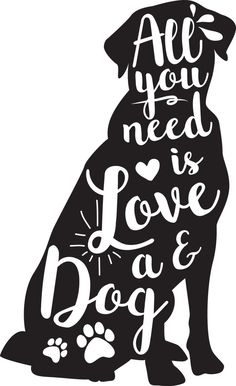"Black lab ""all you need is love and a dog"" PNG file for cricut"