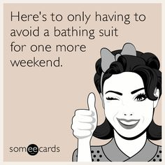 Free, Seasonal Ecard: Here's to only having to avoid a bathing suit for 1 more weekend. Funny but true!
