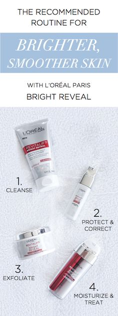 The recommended routine for brighter, smoother skin. The new L'Oreal Paris Bright Reveal skincare line with glycolic acid features four products to cleanse, protect, exfoliate, and moisturize.