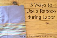 A rebozo is a wonderful tool to have in your bag for labor and delivery. Come and read about 5 ways to use a rebozo during labor.