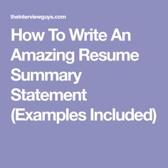 How To Write An Amazing Resume Summary Statement (Examples Included)