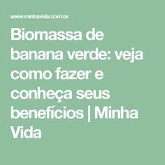 Biomassa de banana verde: veja como fazer e conheça seus benefícios | Minha Vida