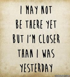 Perseverance Quote: I may not be there yet, but...