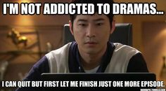 I'm not addicted to dramas...I can quit but first let me finish just one more episode.