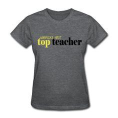 America's Next Top Teacher t-shirt http://kreativeinkinder.spreadshirt.com/
