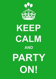 Keep Calm . . . . Grab Your Friends, the Balloons, the Games, Great Party Foods, Have a Blast, and Tomorrow . . . Keep Calm !!