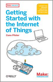 Getting Started with the Internet of Things: Connecting Sensors and Microcontrollers to the Cloud (Make: Projects), a book by Cuno Pfister Electronic Kits, Electronic Books, Quantified Self, Basic Programming, Connect Online, Modern Library, Computer Technology, Arduino, Books Online