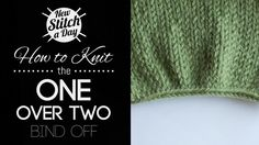 How to Knit the One Over Two Bind Off.  Creates a gathered edge, great for traveling cables or openwork.