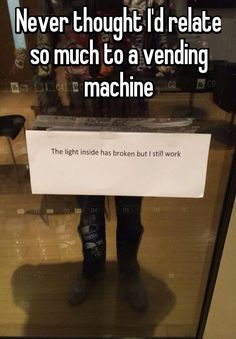 Never thought I\'d relate so much to a vending machine