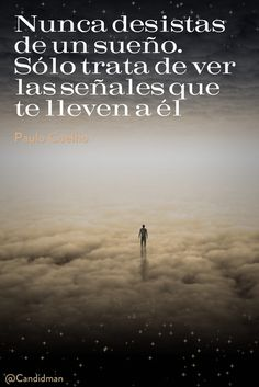 Nunca desistas de un sueño. Sólo trata de ver las señales que te lleven a él.  Paulo Coelho  @Candidman     #Frases Paulo Coelho Candidman Frases Celebres Sueño @candidman