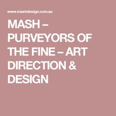 MASH – PURVEYORS OF THE FINE – ART DIRECTION & DESIGN