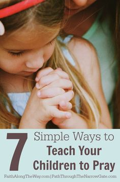 7 Simple Ways to Teach Your Children to Pray- Teaching your kids to pray doesn't have to be overwhelming. These 7 simple steps are a great resource to help your kids learn to connect with God through prayer,