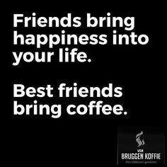 Best friends bring coffee! #coffee #vanbruggenkoffie #quotes #CoffeeQuotes