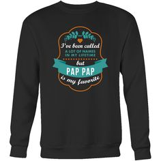 I've been called a lot of names in my lifetime but Pap Pap is my favourite Family T-shirt