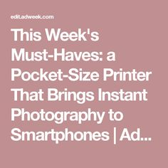 This Week's Must-Haves: a Pocket-Size Printer That Brings Instant Photography to Smartphones   Adweek