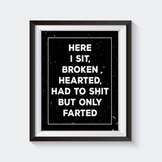 Here I Sit Broken Hearted, funny bathroom print, funny bathroom art, funny bathroom signs, bathroom wall art quotes, bathroom decor by StickTreePrints on Etsy https://www.etsy.com/listing/291872211/here-i-sit-broken-hearted-funny-bathroom