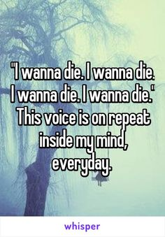 """Someone posted a whisper in the group Anxiety and Depression, which reads """"""""I wanna die. I wanna die. I wanna die. I wanna die."""" This voice is on repeat inside my mind, everyday. Girly Quotes, True Quotes, Want To Die Quotes, I Hate My Life, Depression Quotes, On Repeat, Favorite Quotes, Memes, It Hurts"""