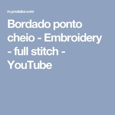 Bordado ponto cheio - Embroidery - full stitch - YouTube