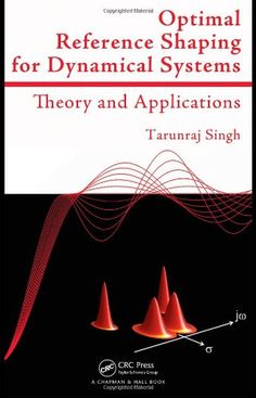 Optimal reference shaping for dynamical systems : theory and applications / Tarunraj Singh